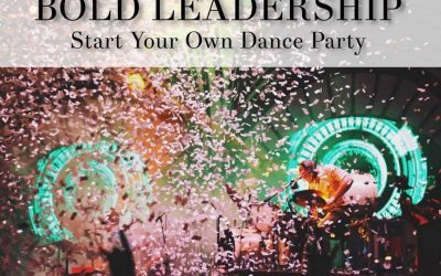 Bold Leadership: Start Your Own Dance Party