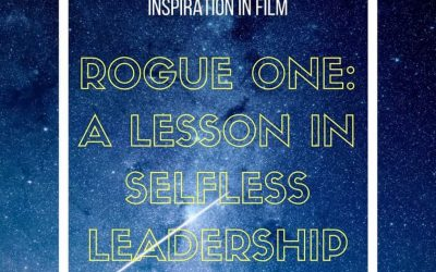 Rogue One: A Lesson in Selfless Leadership