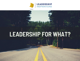 Leadership For What?