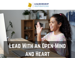 Lead With an Open-Mind and Heart