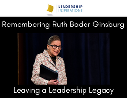Remembering Ruth Bader Ginsburg – Leaving a Leadership Legacy